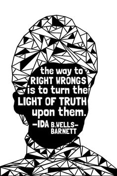 The way to right wrongs is to turn the light of truth upon them. By Ida B. Wells-Barnett